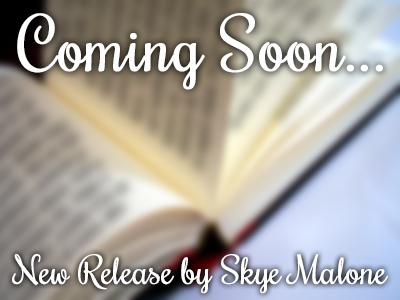 Coming Soon - New Release by Skye Malone