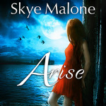 Pre-Order Arise: Book Four of the Awakened Fate Series by Skye Malone