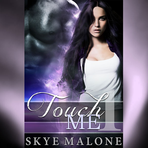 Coming Soon: Touch Me by Skye Malone