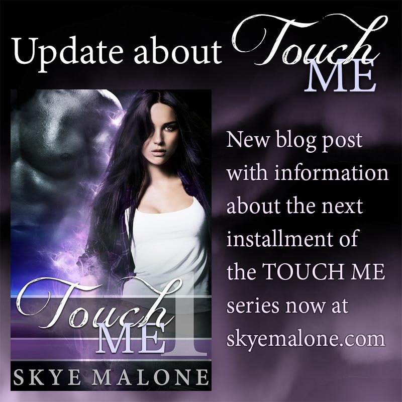 Update on the Touch Me Series