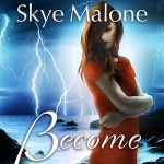 New Release! Become by Skye Malone