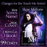 Touch Me by Skye Malone: New Cover, New Series Name!