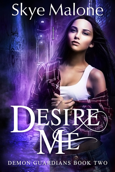 Desire Me by Skye Malone (Demon Guardians #2)