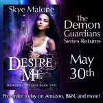 Coming Soon! Desire Me by Skye Malone, Book Two of the Demon Guardians